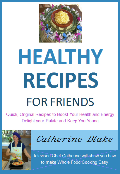Healthy Recipes for Friends Cookbook by Catherine Blake